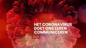 Het Coronavirus doet ons leren communiceren