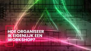 Hoe organiseer je een workshop?